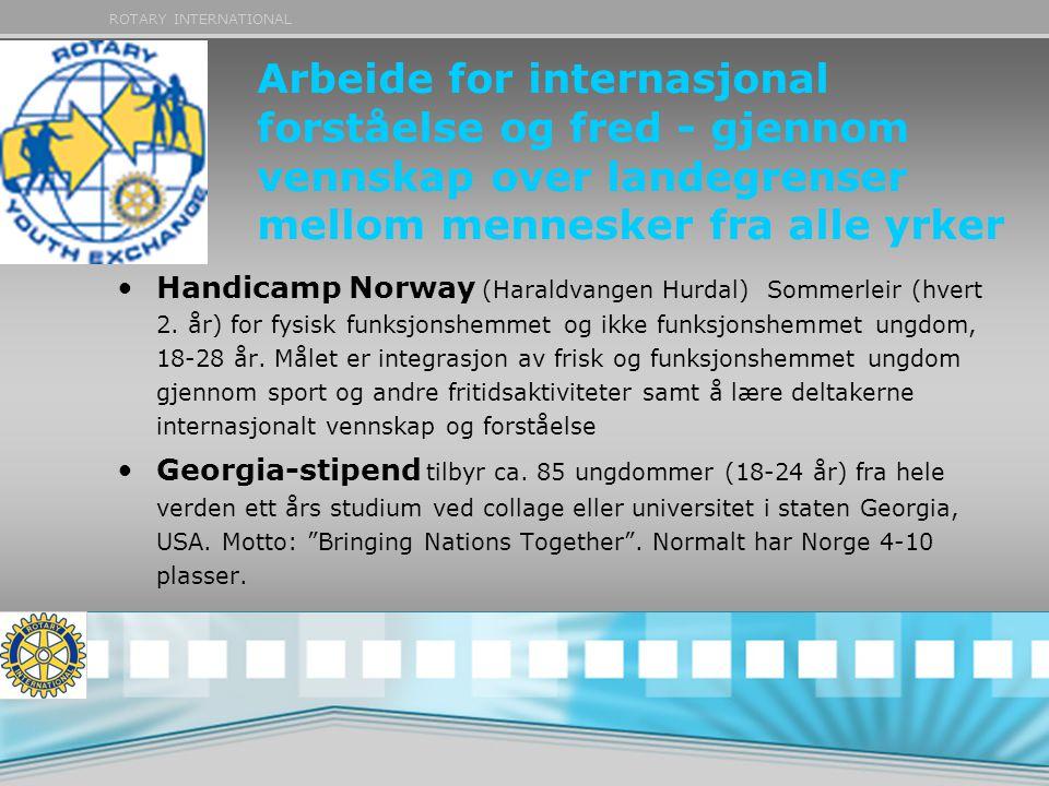 ROTARY INTERNATIONAL Arbeide for internasjonal forståelse og fred - gjennom vennskap over landegrenser mellom mennesker fra alle yrker •Handicamp Norw