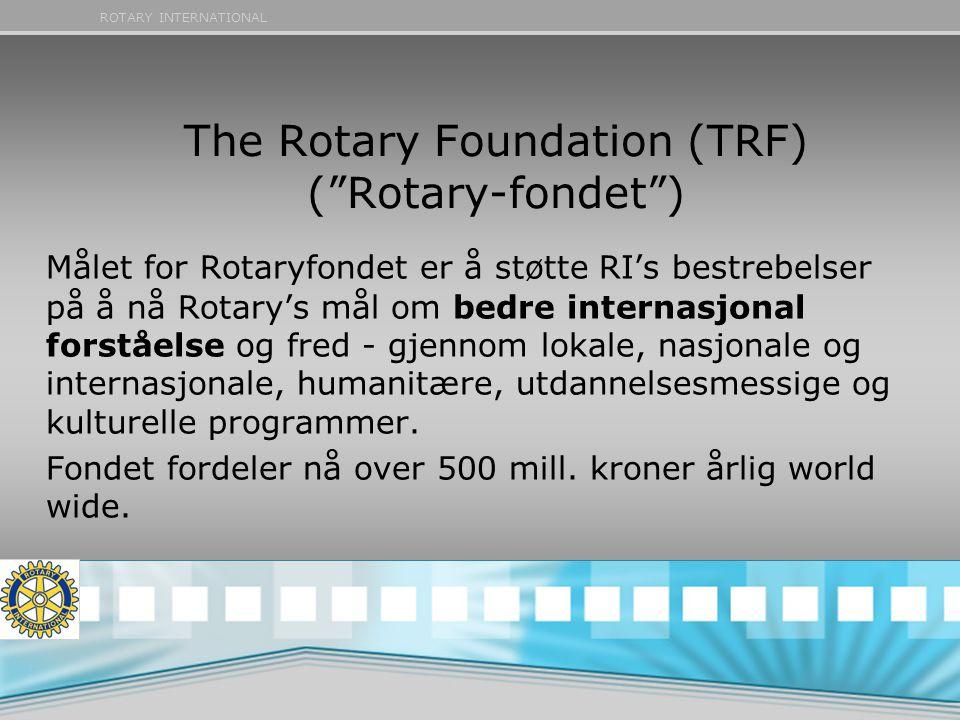 """ROTARY INTERNATIONAL The Rotary Foundation (TRF) (""""Rotary-fondet"""") Målet for Rotaryfondet er å støtte RI's bestrebelser på å nå Rotary's mål om bedre"""