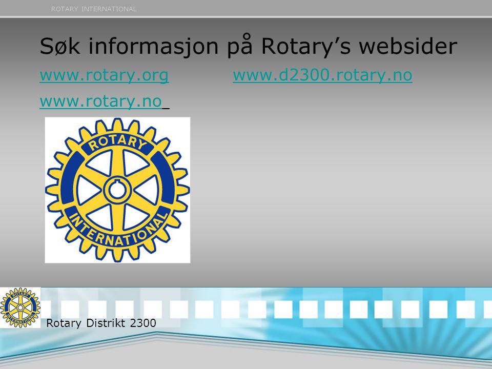 ROTARY INTERNATIONAL Søk informasjon på Rotary's websider www.rotary.org www.d2300.rotary.no www.rotary.no www.rotary.orgwww.d2300.rotary.no www.rotar