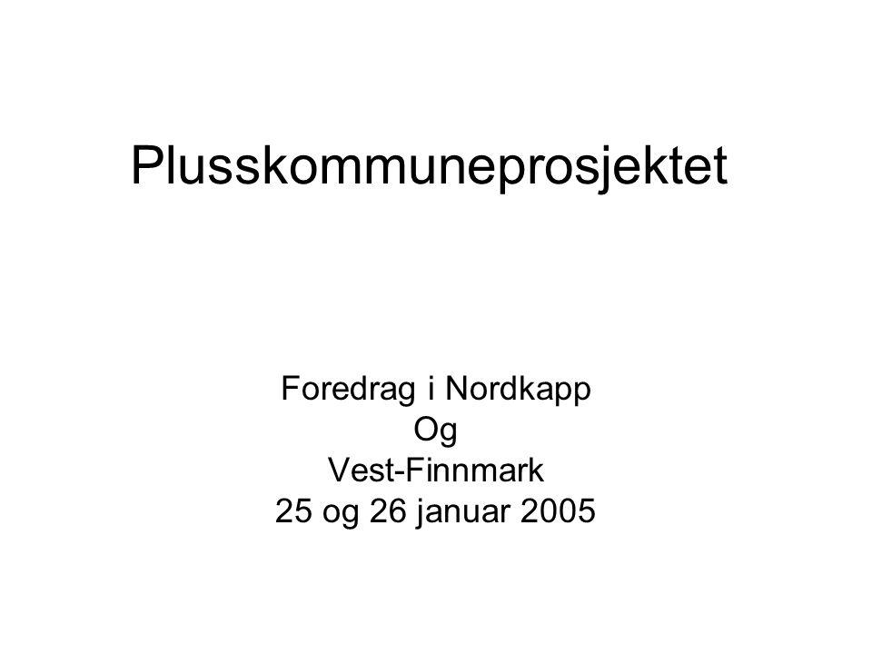 Plusskommuneprosjektet Foredrag i Nordkapp Og Vest-Finnmark 25 og 26 januar 2005