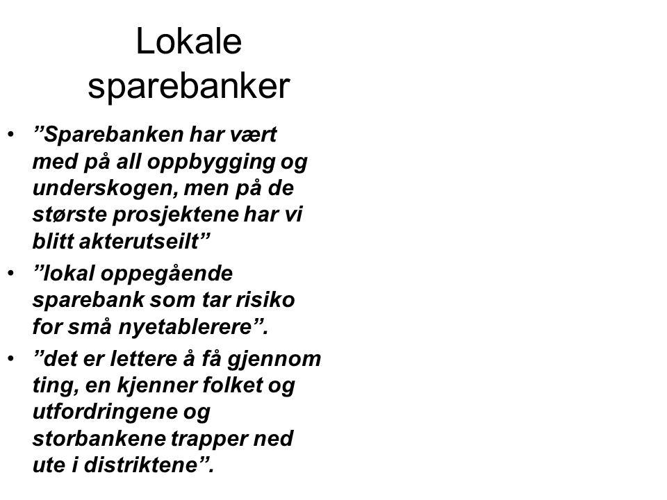 """Lokale sparebanker •""""Sparebanken har vært med på all oppbygging og underskogen, men på de største prosjektene har vi blitt akterutseilt"""" •""""lokal oppeg"""