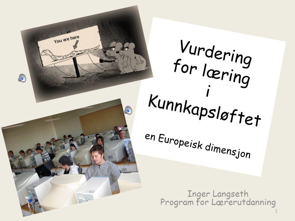 Vurdering for læring i Kunnkapsløftet en Europeisk dimensjon Inger Langseth Program for Lærerutdanning 1