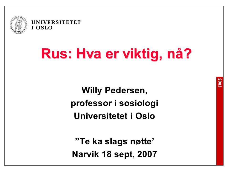 """2003 Rus: Hva er viktig, nå? Willy Pedersen, professor i sosiologi Universitetet i Oslo """"Te ka slags nøtte' Narvik 18 sept, 2007"""