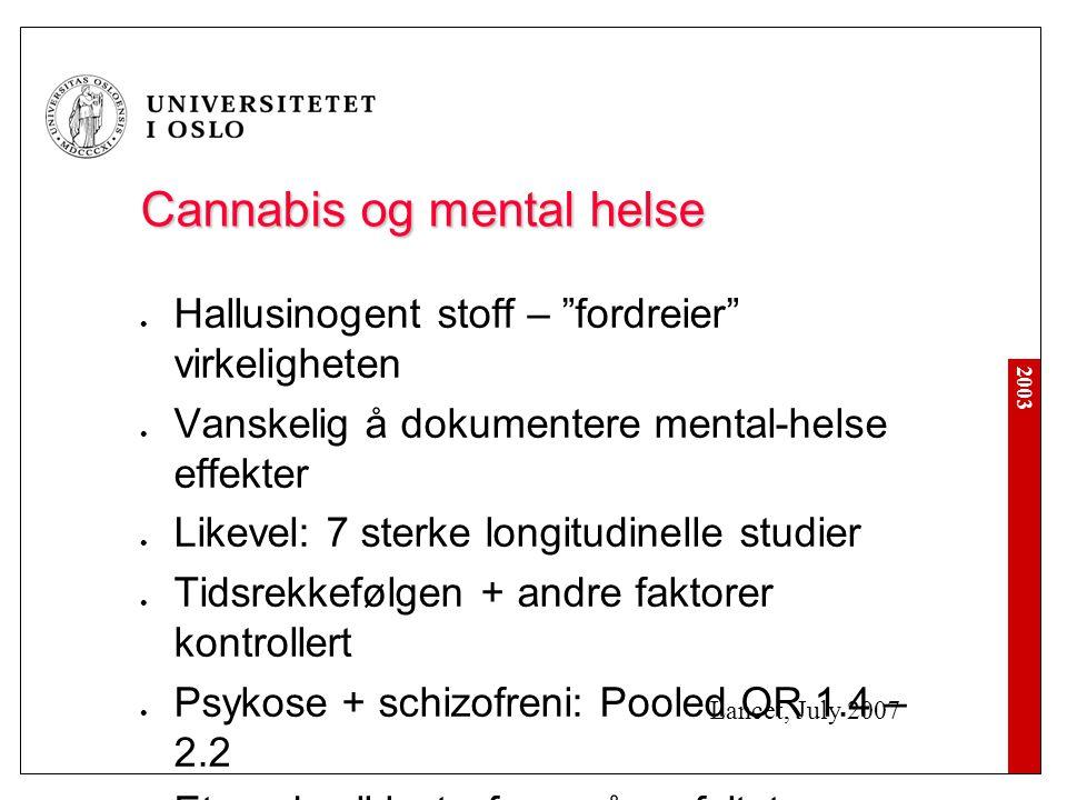 """2003 Cannabis og mental helse  Hallusinogent stoff – """"fordreier"""" virkeligheten  Vanskelig å dokumentere mental-helse effekter  Likevel: 7 sterke lo"""