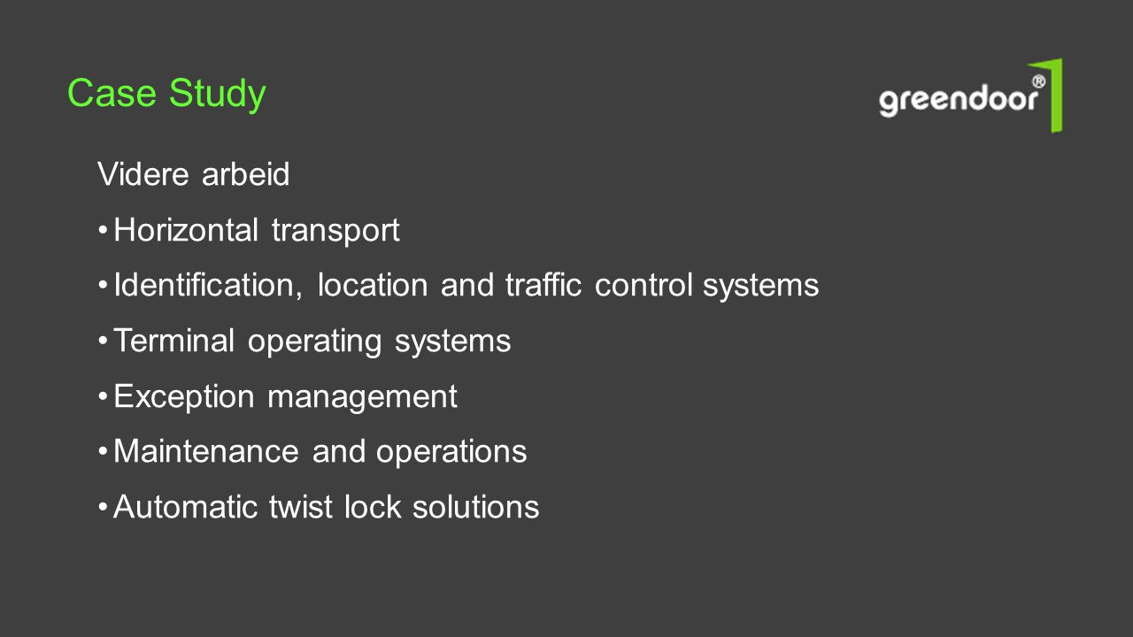 Videre arbeid •Horizontal transport •Identification, location and traffic control systems •Terminal operating systems •Exception management •Maintenan