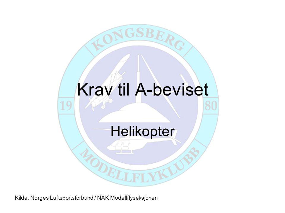 Krav til A-beviset Helikopter Kilde: Norges Luftsportsforbund / NAK Modellflyseksjonen