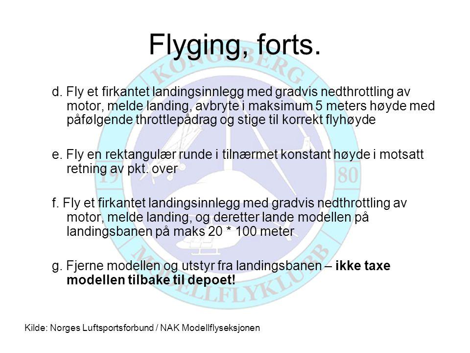 Flyging, forts. d. Fly et firkantet landingsinnlegg med gradvis nedthrottling av motor, melde landing, avbryte i maksimum 5 meters høyde med påfølgend
