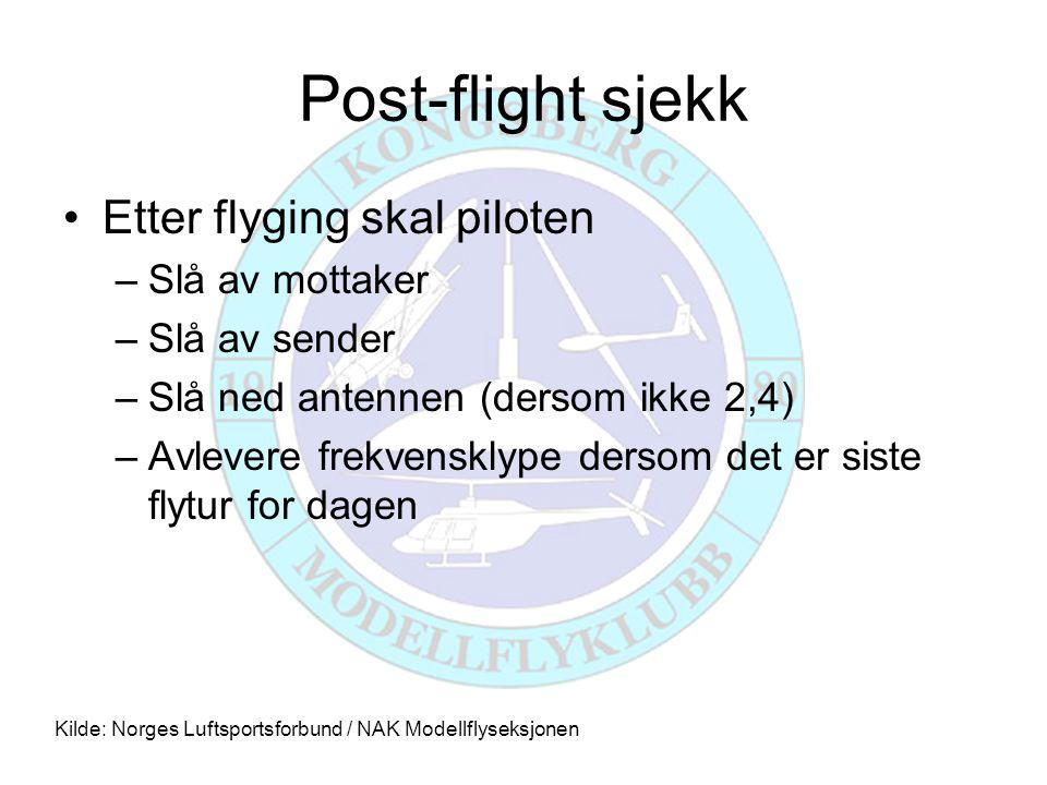 Post-flight sjekk •Etter flyging skal piloten –Slå av mottaker –Slå av sender –Slå ned antennen (dersom ikke 2,4) –Avlevere frekvensklype dersom det e