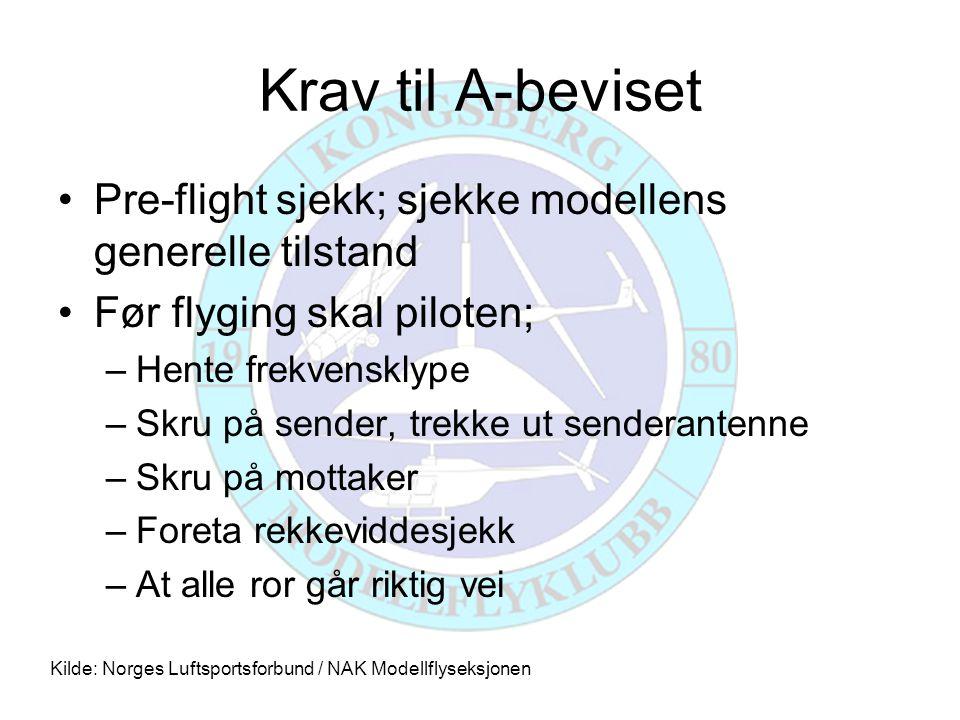 Krav til A-beviset •Pre-flight sjekk; sjekke modellens generelle tilstand •Før flyging skal piloten; –Hente frekvensklype –Skru på sender, trekke ut s