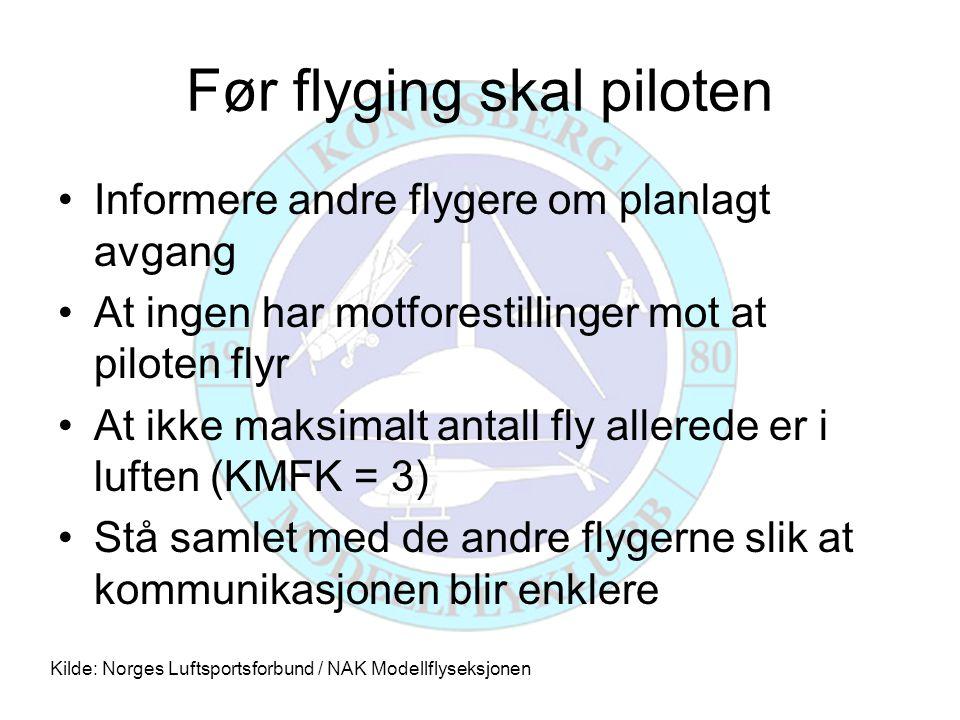 Før flyging skal piloten •Informere andre flygere om planlagt avgang •At ingen har motforestillinger mot at piloten flyr •At ikke maksimalt antall fly