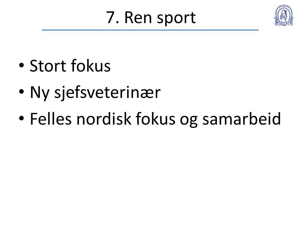 7. Ren sport • Stort fokus • Ny sjefsveterinær • Felles nordisk fokus og samarbeid