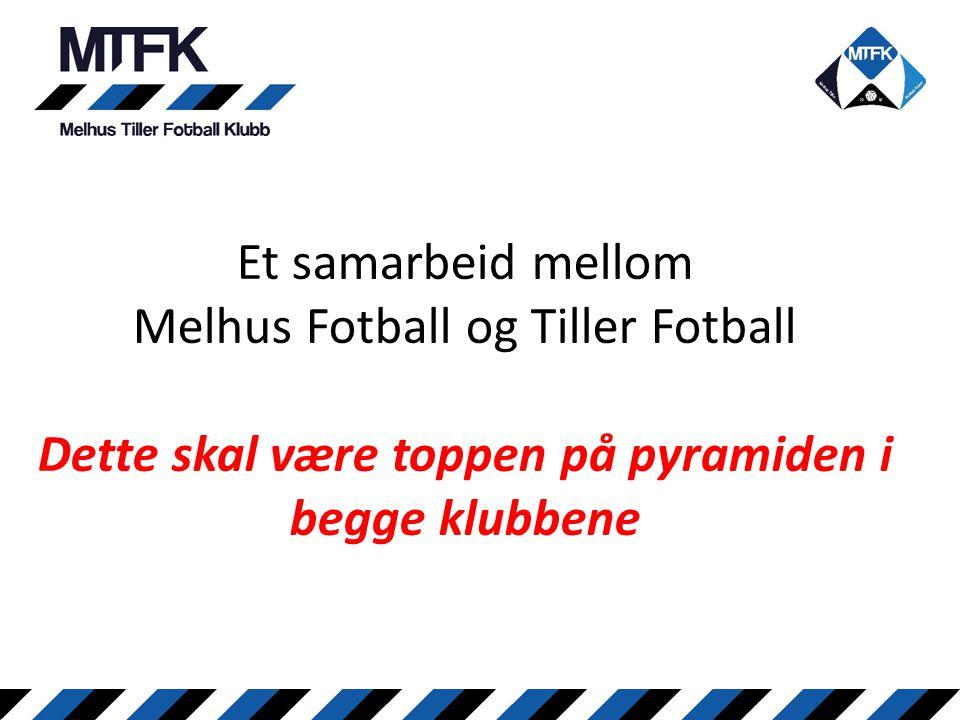 Et samarbeid mellom Melhus Fotball og Tiller Fotball Dette skal være toppen på pyramiden i begge klubbene