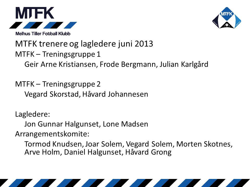 MTFK trenere og lagledere juni 2013 MTFK – Treningsgruppe 1 Geir Arne Kristiansen, Frode Bergmann, Julian Karlgård MTFK – Treningsgruppe 2 Vegard Skor