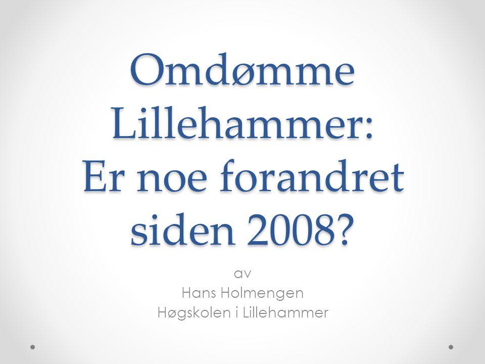 Omdømme Lillehammer: Er noe forandret siden 2008? av Hans Holmengen Høgskolen i Lillehammer