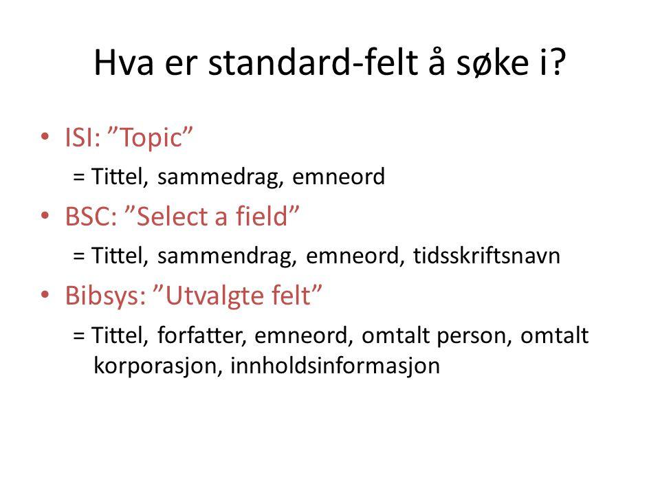 """Hva er standard-felt å søke i? • ISI: """"Topic"""" = Tittel, sammedrag, emneord • BSC: """"Select a field"""" = Tittel, sammendrag, emneord, tidsskriftsnavn • Bi"""