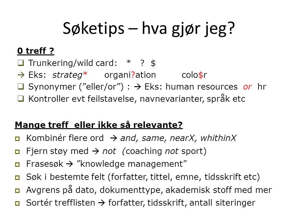 """Søketips – hva gjør jeg? 0 treff ?  Trunkering/wild card: * ? $  Eks: strateg* organi?ation colo$r  Synonymer (""""eller/or"""") :  Eks: human resources"""