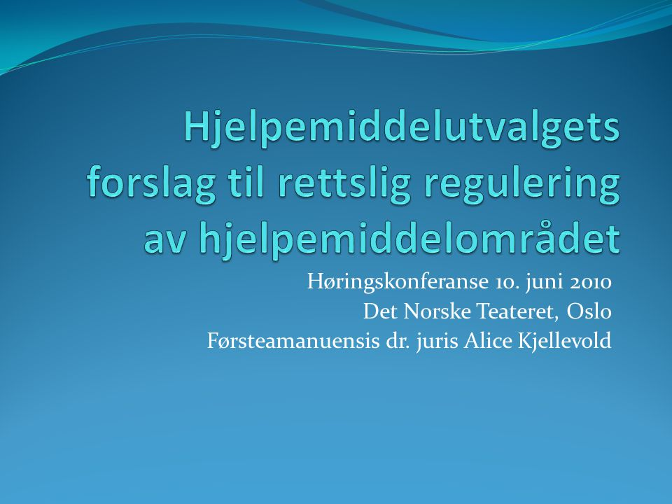 Høringskonferanse 10. juni 2010 Det Norske Teateret, Oslo Førsteamanuensis dr. juris Alice Kjellevold