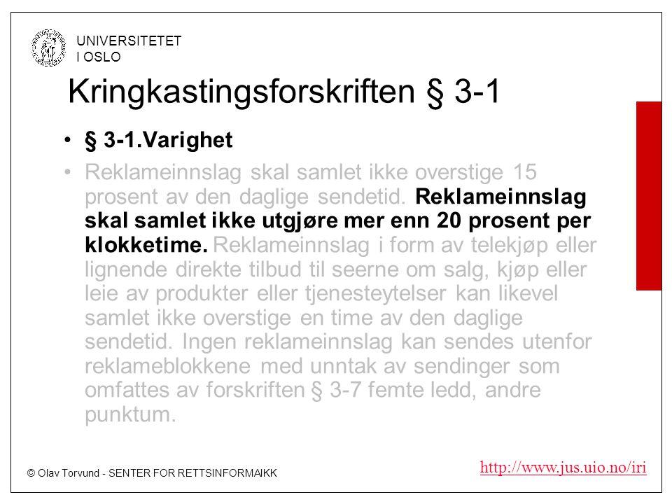 © Olav Torvund - SENTER FOR RETTSINFORMAIKK UNIVERSITETET I OSLO http://www.jus.uio.no/iri Kringkastingsforskriften § 3-1 •§ 3-1.Varighet •Reklameinnslag skal samlet ikke overstige 15 prosent av den daglige sendetid.