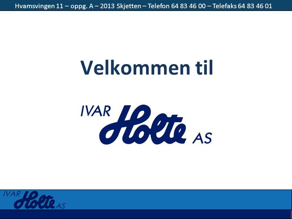 Velkommen til Hvamsvingen 11 – oppg. A – 2013 Skjetten – Telefon 64 83 46 00 – Telefaks 64 83 46 01