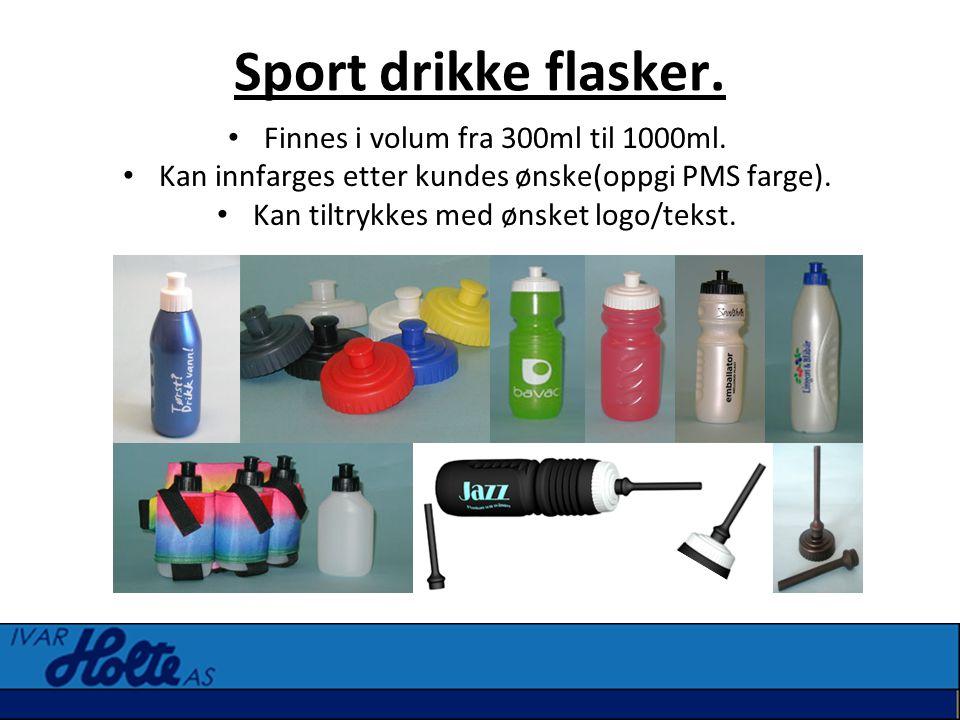 Sport drikke flasker. • Finnes i volum fra 300ml til 1000ml. • Kan innfarges etter kundes ønske(oppgi PMS farge). • Kan tiltrykkes med ønsket logo/tek