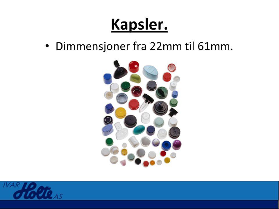 Kapsler. • Dimmensjoner fra 22mm til 61mm.