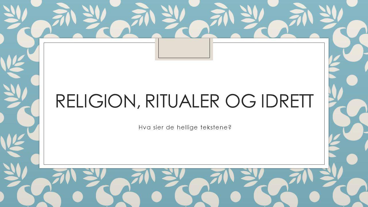 RELIGION, RITUALER OG IDRETT Hva sier de hellige tekstene?