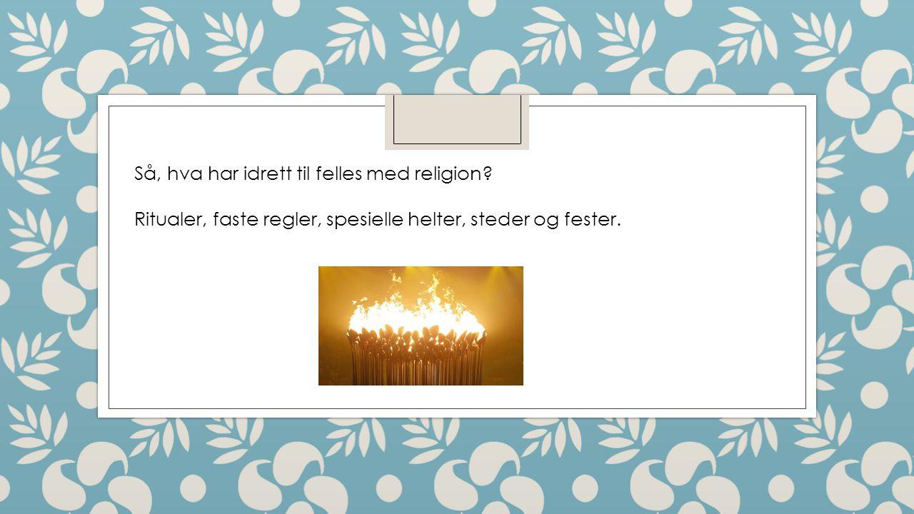 Så, hva har idrett til felles med religion? Ritualer, faste regler, spesielle helter, steder og fester.