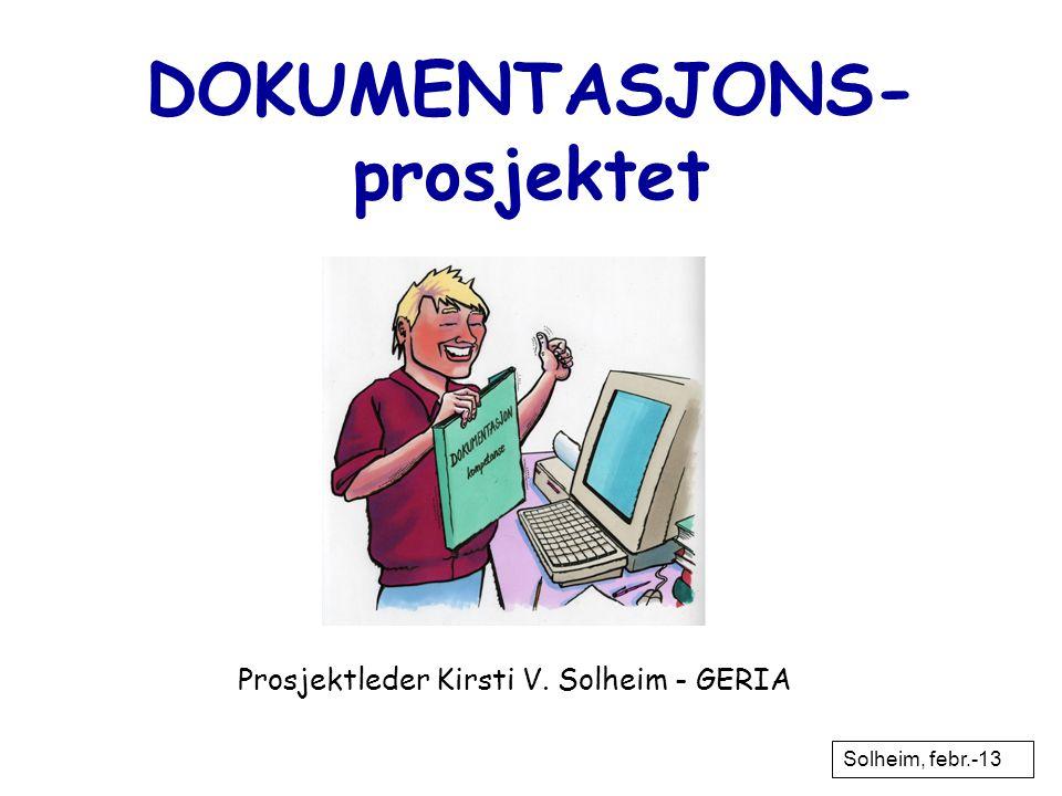 DOKUMENTASJONS- prosjektet Prosjektleder Kirsti V. Solheim - GERIA Solheim, febr.-13