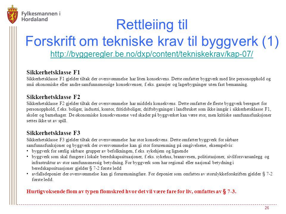 Rettleiing til Forskrift om tekniske krav til byggverk (1) http://byggeregler.be.no/dxp/content/tekniskekrav/kap-07/ http://byggeregler.be.no/dxp/content/tekniskekrav/kap-07/ 26 Sikkerhetsklasse F1 Sikkerhetsklasse F1 gjelder tiltak der oversvømmelse har liten konsekvens.