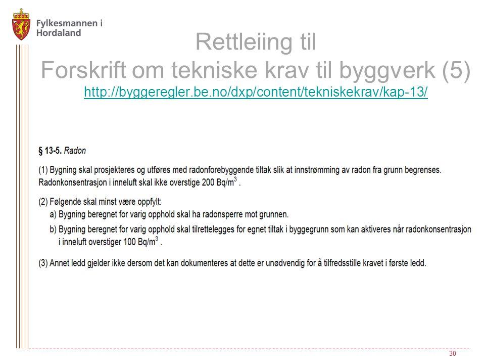Rettleiing til Forskrift om tekniske krav til byggverk (5) http://byggeregler.be.no/dxp/content/tekniskekrav/kap-13/ http://byggeregler.be.no/dxp/content/tekniskekrav/kap-13/ 30