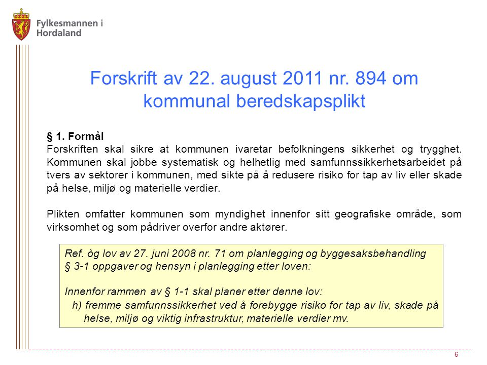 Forskrift av 22. august 2011 nr. 894 om kommunal beredskapsplikt § 1. Formål Forskriften skal sikre at kommunen ivaretar befolkningens sikkerhet og tr