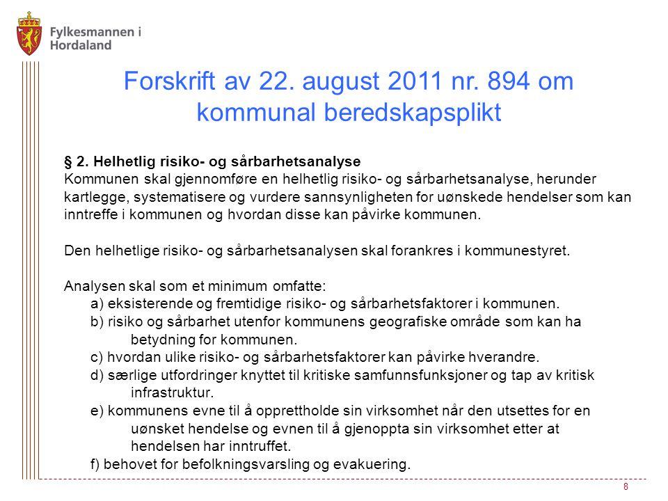Forskrift av 22. august 2011 nr. 894 om kommunal beredskapsplikt § 2. Helhetlig risiko- og sårbarhetsanalyse Kommunen skal gjennomføre en helhetlig ri