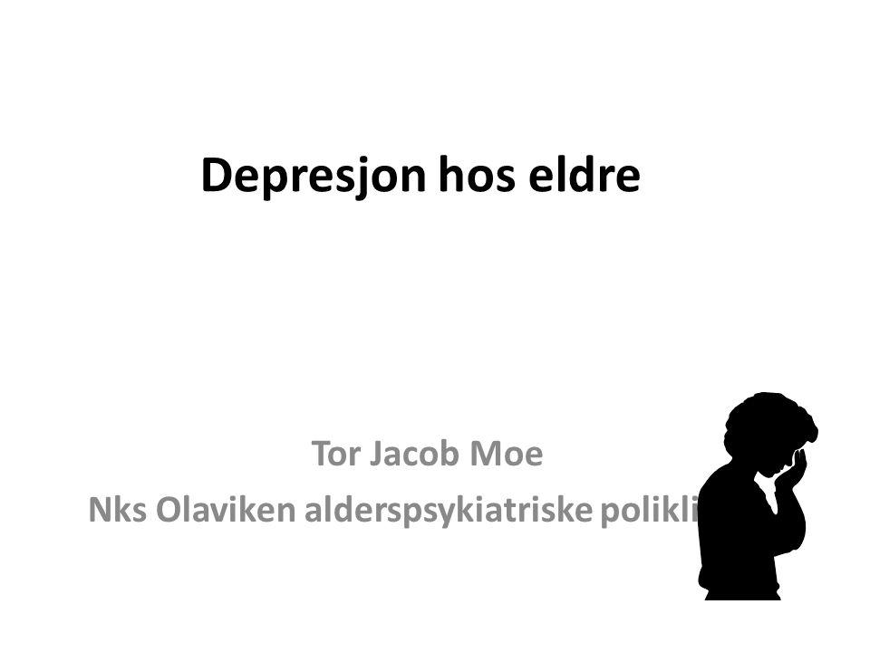 Depresjon hos eldre Tor Jacob Moe Nks Olaviken alderspsykiatriske poliklinikk