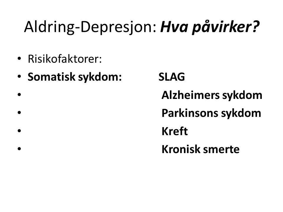 Aldring-Depresjon: Hva påvirker? • Risikofaktorer: • Somatisk sykdom: SLAG • Alzheimers sykdom • Parkinsons sykdom • Kreft • Kronisk smerte