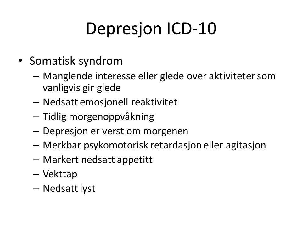 Depresjon ICD-10 • Somatisk syndrom – Manglende interesse eller glede over aktiviteter som vanligvis gir glede – Nedsatt emosjonell reaktivitet – Tidlig morgenoppvåkning – Depresjon er verst om morgenen – Merkbar psykomotorisk retardasjon eller agitasjon – Markert nedsatt appetitt – Vekttap – Nedsatt lyst