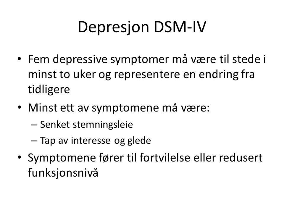 Depresjon DSM-IV • Fem depressive symptomer må være til stede i minst to uker og representere en endring fra tidligere • Minst ett av symptomene må være: – Senket stemningsleie – Tap av interesse og glede • Symptomene fører til fortvilelse eller redusert funksjonsnivå