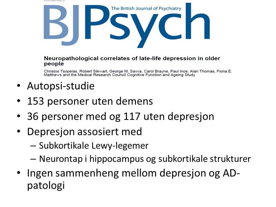 • Autopsi-studie • 153 personer uten demens • 36 personer med og 117 uten depresjon • Depresjon assosiert med – Subkortikale Lewy-legemer – Neurontap i hippocampus og subkortikale strukturer • Ingen sammenheng mellom depresjon og AD- patologi