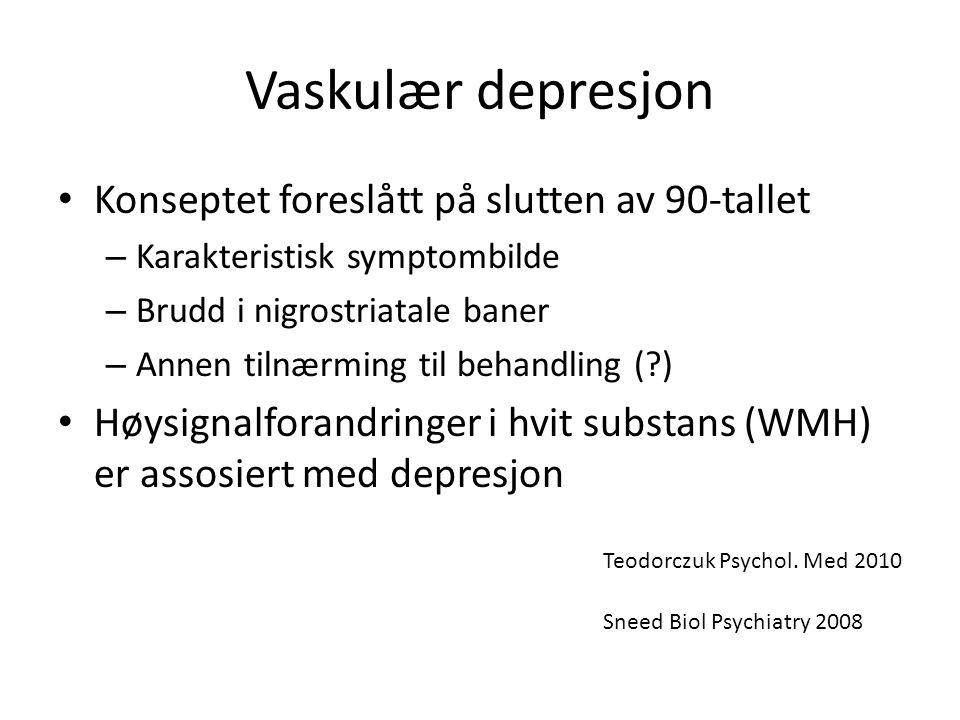 Vaskulær depresjon • Konseptet foreslått på slutten av 90-tallet – Karakteristisk symptombilde – Brudd i nigrostriatale baner – Annen tilnærming til behandling (?) • Høysignalforandringer i hvit substans (WMH) er assosiert med depresjon Teodorczuk Psychol.