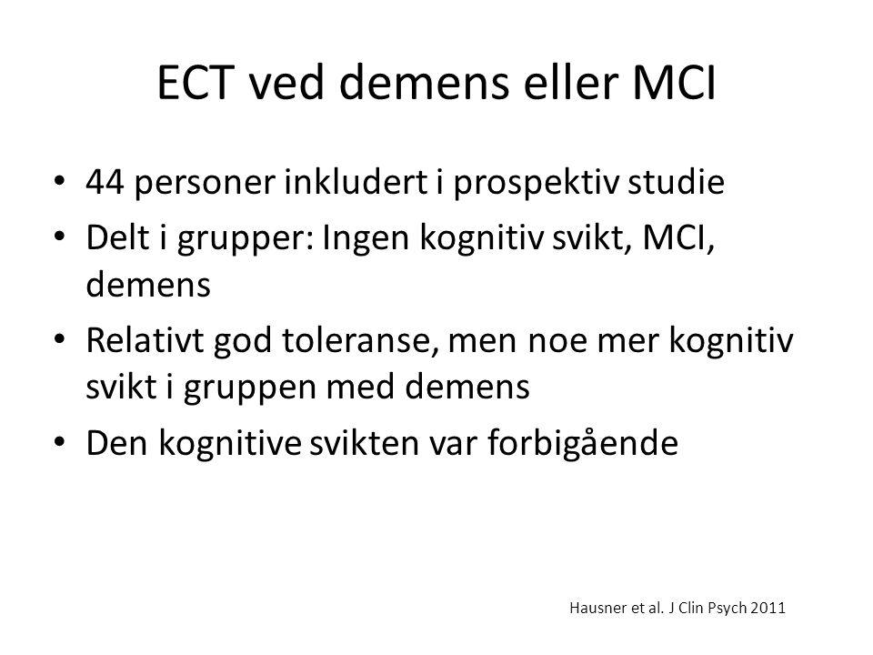 ECT ved demens eller MCI • 44 personer inkludert i prospektiv studie • Delt i grupper: Ingen kognitiv svikt, MCI, demens • Relativt god toleranse, men noe mer kognitiv svikt i gruppen med demens • Den kognitive svikten var forbigående Hausner et al.