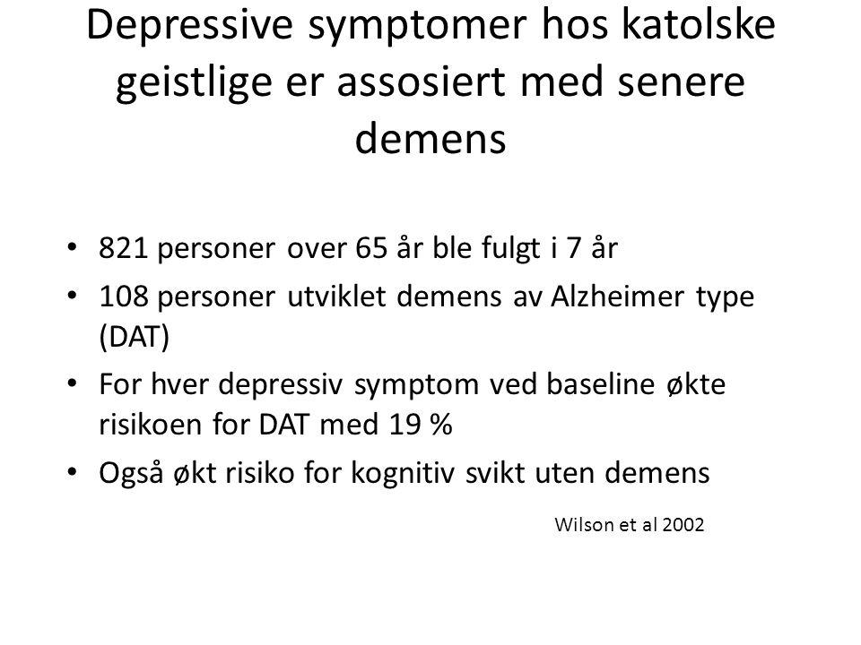 Depressive symptomer hos katolske geistlige er assosiert med senere demens • 821 personer over 65 år ble fulgt i 7 år • 108 personer utviklet demens av Alzheimer type (DAT) • For hver depressiv symptom ved baseline økte risikoen for DAT med 19 % • Også økt risiko for kognitiv svikt uten demens Wilson et al 2002