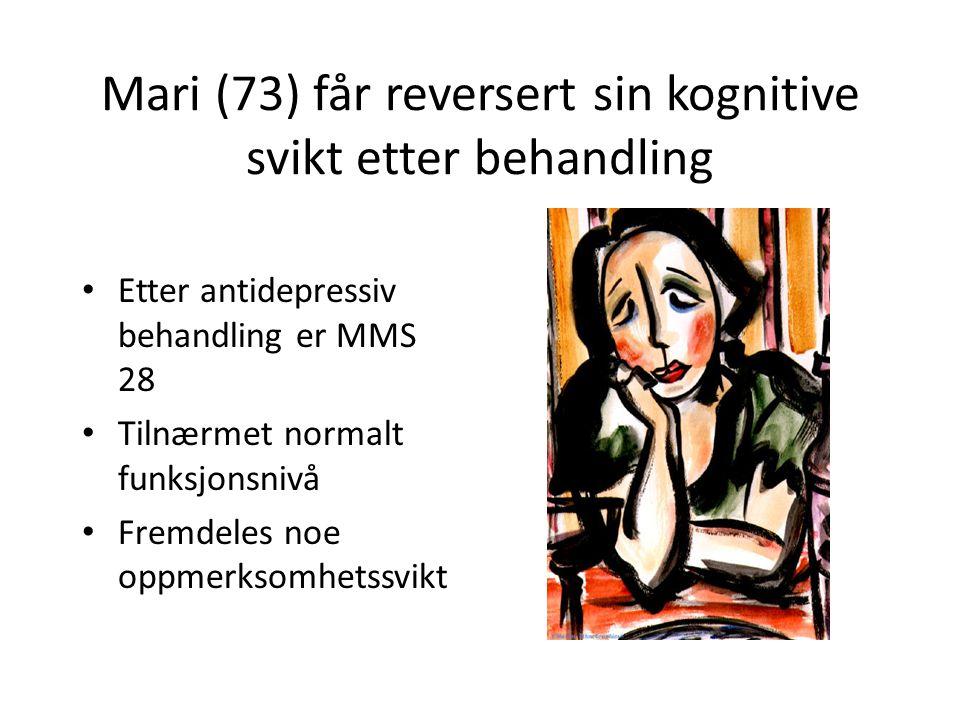 Mari (73) får reversert sin kognitive svikt etter behandling • Etter antidepressiv behandling er MMS 28 • Tilnærmet normalt funksjonsnivå • Fremdeles noe oppmerksomhetssvikt