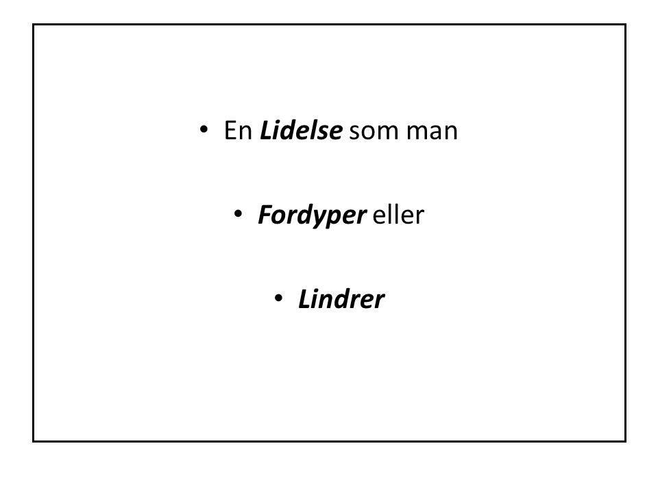 • En Lidelse som man • Fordyper eller • Lindrer