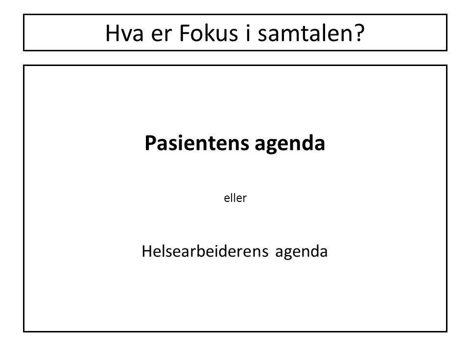 Hva er Fokus i samtalen? Pasientens agenda eller Helsearbeiderens agenda
