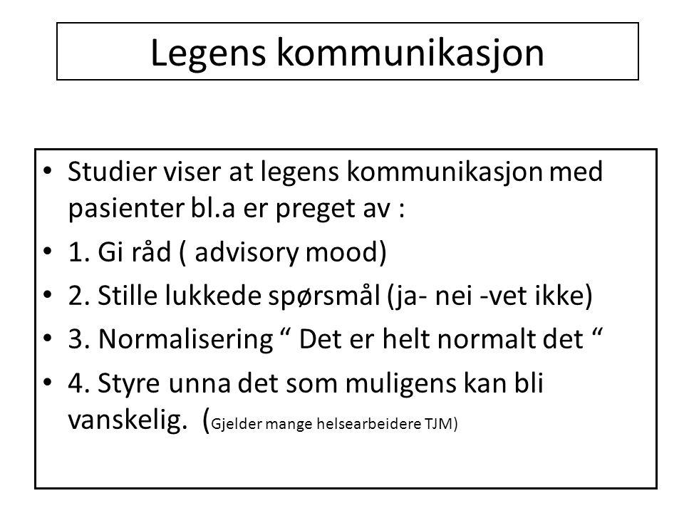 Legens kommunikasjon • Studier viser at legens kommunikasjon med pasienter bl.a er preget av : • 1. Gi råd ( advisory mood) • 2. Stille lukkede spørsm