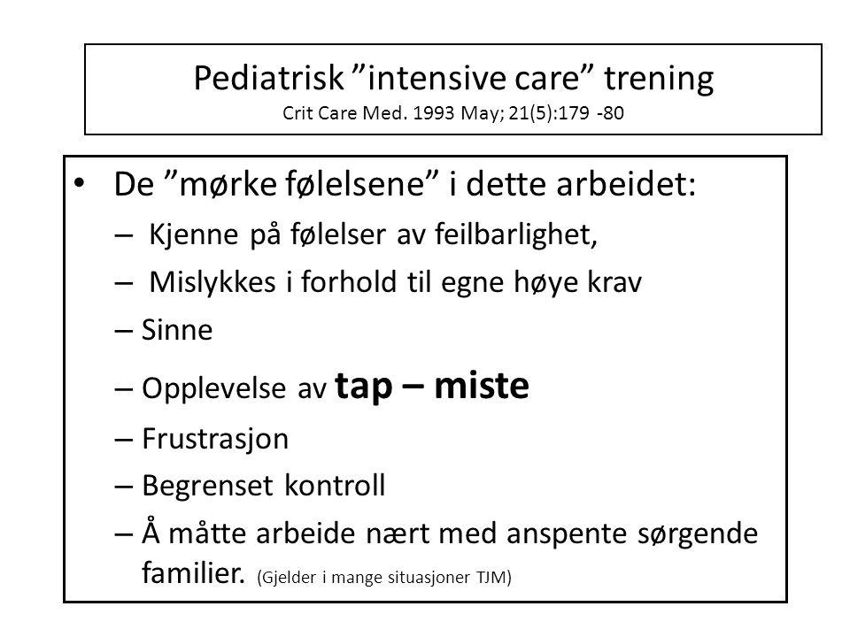 """Pediatrisk """"intensive care"""" trening Crit Care Med. 1993 May; 21(5):179 -80 • De """"mørke følelsene"""" i dette arbeidet: – Kjenne på følelser av feilbarlig"""