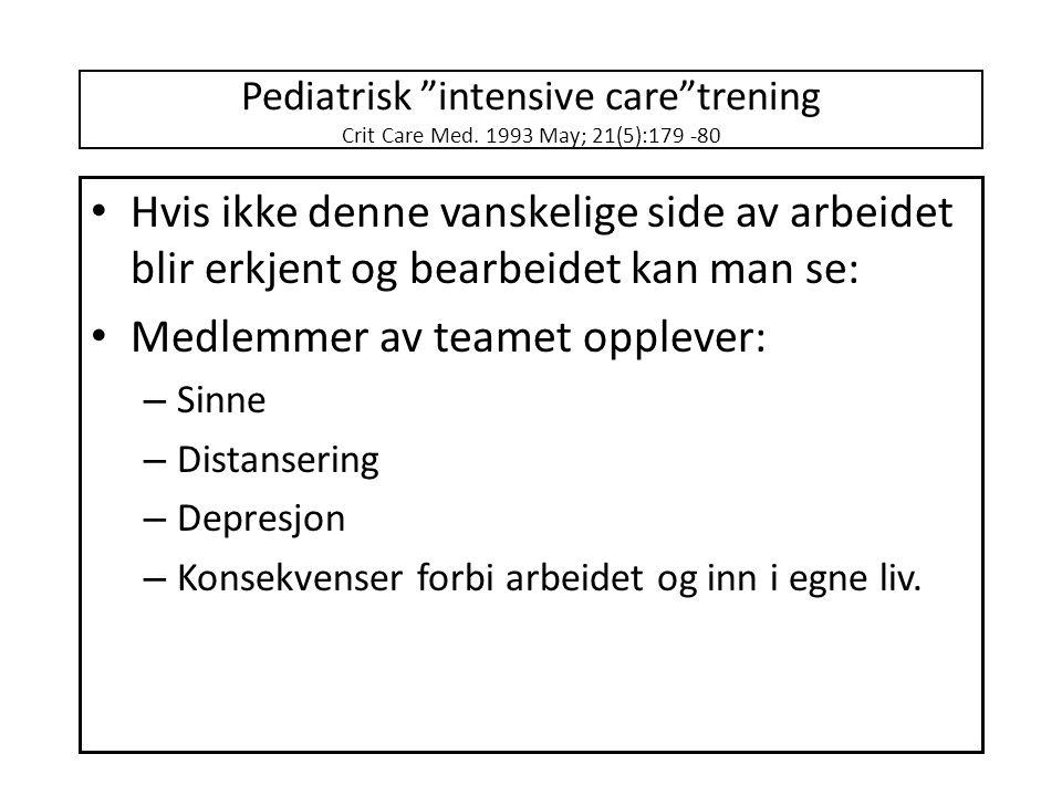 """Pediatrisk """"intensive care""""trening Crit Care Med. 1993 May; 21(5):179 -80 • Hvis ikke denne vanskelige side av arbeidet blir erkjent og bearbeidet kan"""