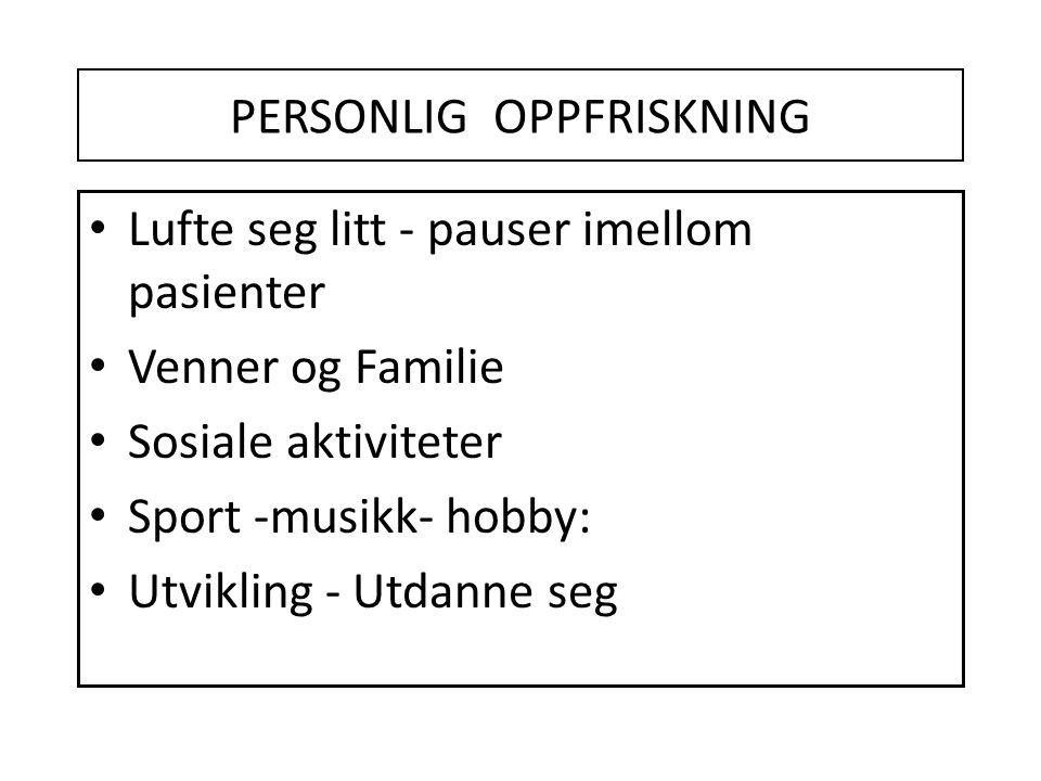 PERSONLIG OPPFRISKNING • Lufte seg litt - pauser imellom pasienter • Venner og Familie • Sosiale aktiviteter • Sport -musikk- hobby: • Utvikling - Utd