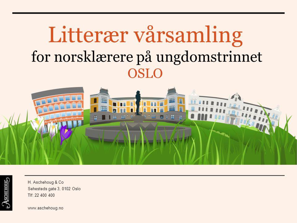Litterær vårsamling for norsklærere på ungdomstrinnet OSLO H. Aschehoug & Co Sehesteds gate 3, 0102 Oslo Tlf: 22 400 400 www.aschehoug.no