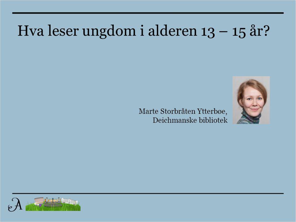 Marte Storbråten Ytterbøe, Deichmanske bibliotek Hva leser ungdom i alderen 13 – 15 år?
