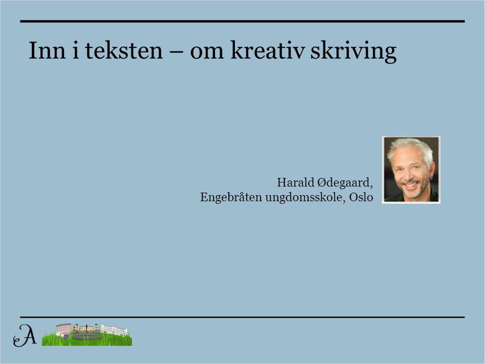 Harald Ødegaard, Engebråten ungdomsskole, Oslo Inn i teksten – om kreativ skriving